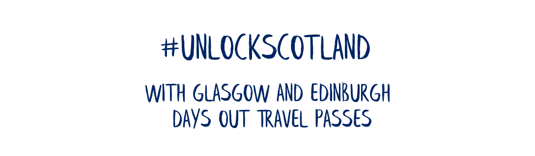 #UnlockScotland With Glasgow and Edinburgh Days Out Travel Passes