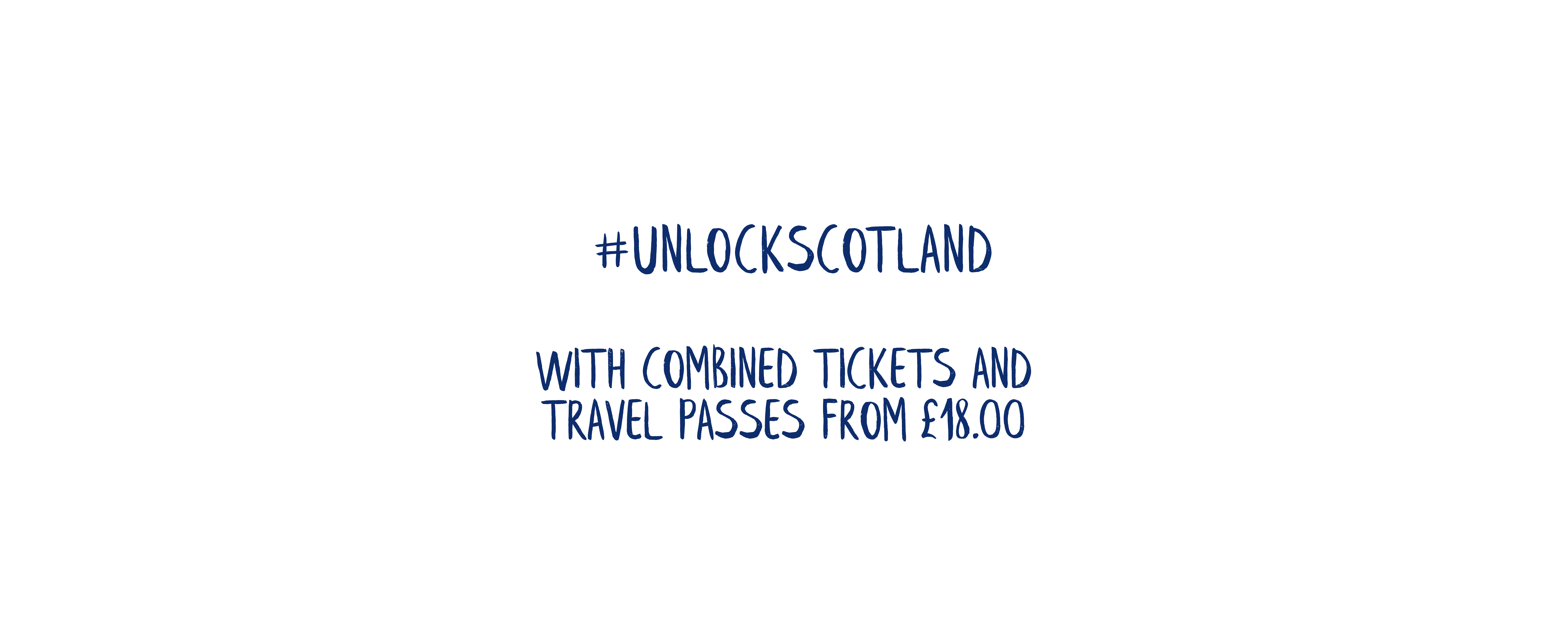 #UNLOCK SCOTLAND WITH COMBINED TICKETS AND TRAVEL PASSES FROM £18.00