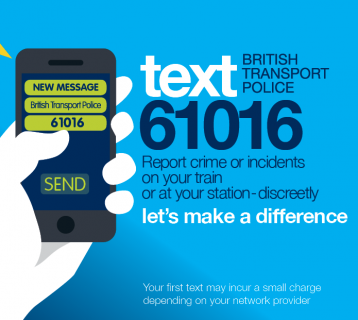 British Transport Police text 61016 to report crime or incidents on your train or at your station discreetly