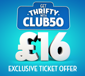 Club 50 £16 exclusive ticket offer