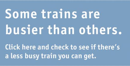 Some trains are busier than others. Click here to see if there's a less busy train you can get