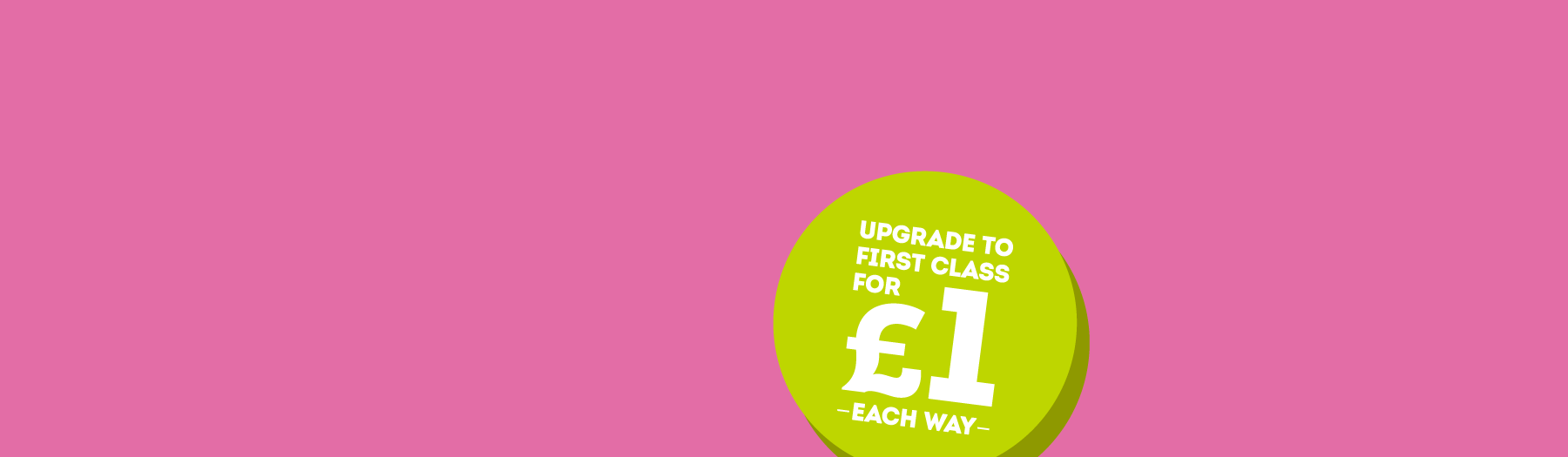 Upgrade to First Class for £1 each way