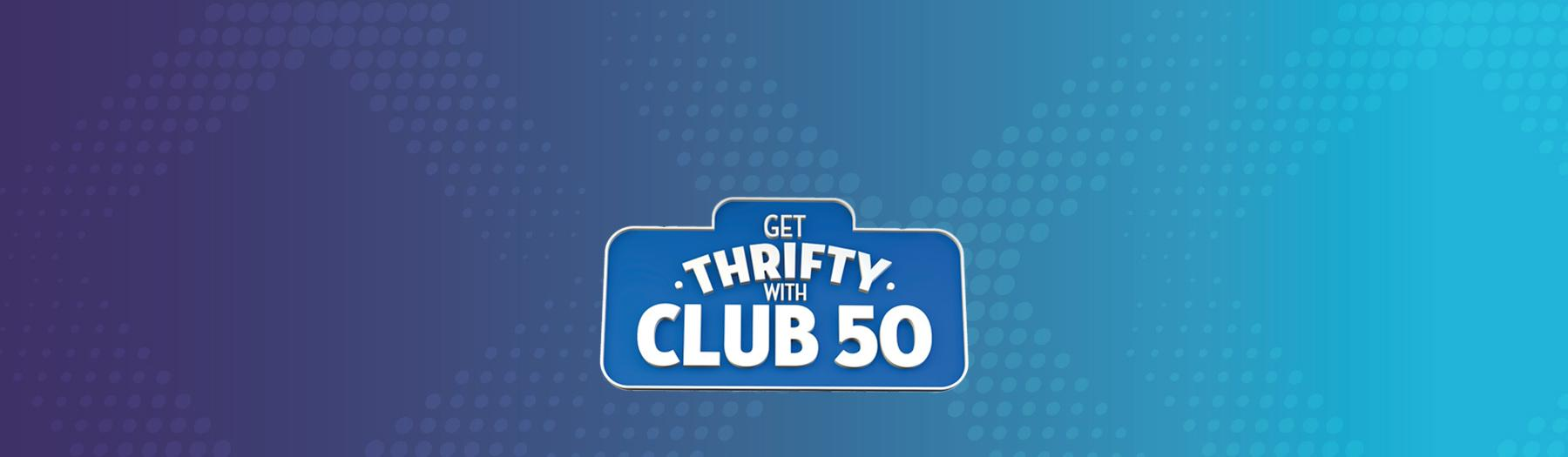 Get thrifty with Club 50