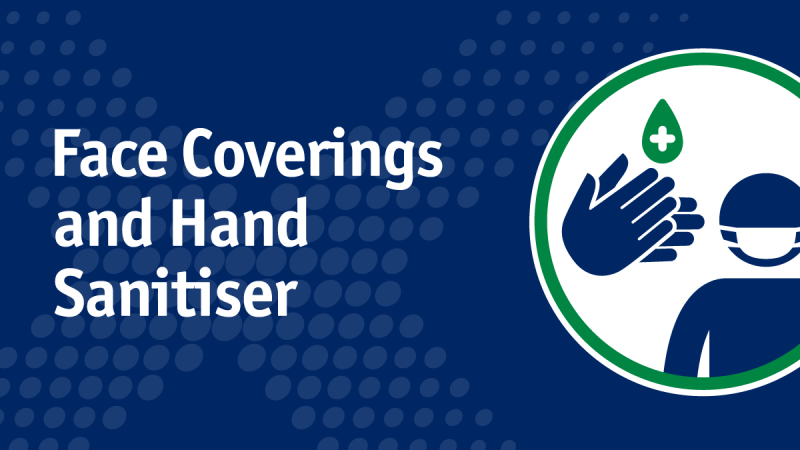 Face coverings and hand sanitiser